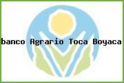 <i>banco Agrario Toca Boyaca</i>