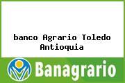 <i>banco Agrario Toledo Antioquia</i>