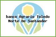 <i>banco Agrario Toledo Norte De Santander</i>