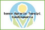 <i>banco Agrario Topaipi Cundinamarca</i>