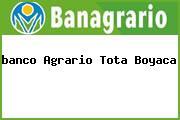 <i>banco Agrario Tota Boyaca</i>
