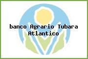 <i>banco Agrario Tubara Atlantico</i>