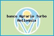 <i>banco Agrario Turbo Antioquia</i>