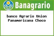 <i>banco Agrario Union Panamericana Choco</i>