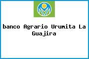 <i>banco Agrario Urumita La Guajira</i>