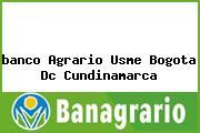 <i>banco Agrario Usme Bogota Dc Cundinamarca</i>