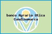 <i>banco Agrario Utica Cundinamarca</i>