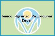 <i>banco Agrario Valledupar Cesar</i>