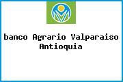 <i>banco Agrario Valparaiso Antioquia</i>