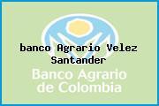 <i>banco Agrario Velez Santander</i>