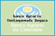 <i>banco Agrario Ventaquemada Boyaca</i>