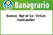 <i>banco Agrario Vetas Santander</i>