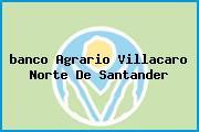 <i>banco Agrario Villacaro Norte De Santander</i>