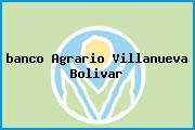 <i>banco Agrario Villanueva Bolivar</i>