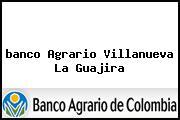 <i>banco Agrario Villanueva La Guajira</i>