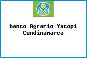 <i>banco Agrario Yacopi Cundinamarca</i>