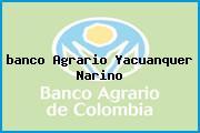<i>banco Agrario Yacuanquer Narino</i>