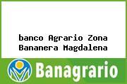 <i>banco Agrario Zona Bananera Magdalena</i>