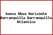 Teléfono y Dirección Banco Bbva Horizonte, Barranquilla, Barranquilla, Atlántico