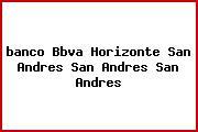 <i>banco Bbva Horizonte San Andres San Andres San Andres</i>