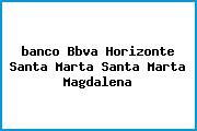 <i>banco Bbva Horizonte Santa Marta Santa Marta Magdalena</i>