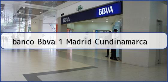 Tel fono y direcci n banco bbva 1 madrid cundinamarca for Horario bancos madrid