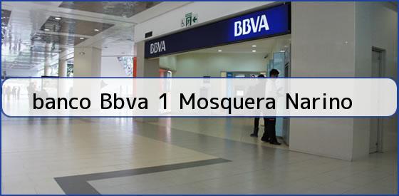 <b>banco Bbva 1 Mosquera Narino</b>