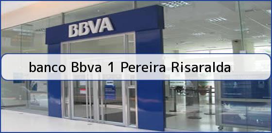 <b>banco Bbva 1 Pereira Risaralda</b>