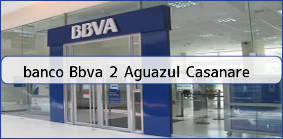<b>banco Bbva 2 Aguazul Casanare</b>