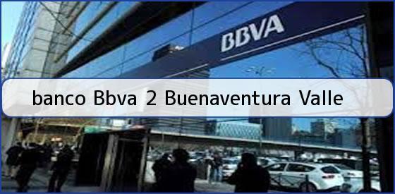 <b>banco Bbva 2 Buenaventura Valle</b>