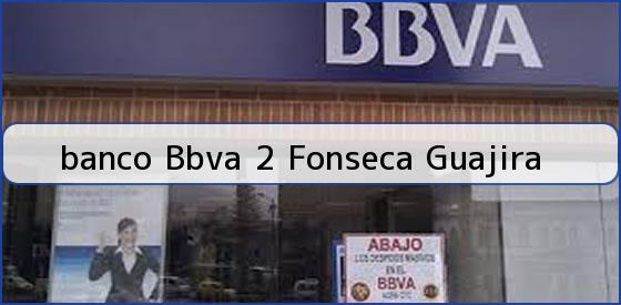 <b>banco Bbva 2 Fonseca Guajira</b>