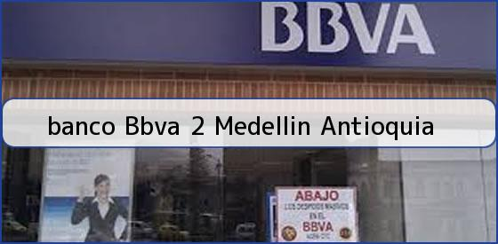 <b>banco Bbva 2 Medellin Antioquia</b>