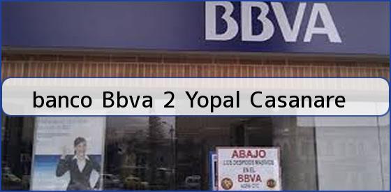 <b>banco Bbva 2 Yopal Casanare</b>