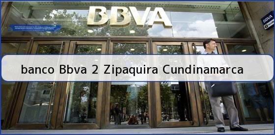 <b>banco Bbva 2 Zipaquira Cundinamarca</b>