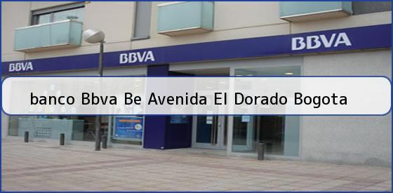 <b>banco Bbva Be Avenida El Dorado Bogota</b>