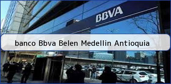 Telefono del banco bww belen medellin ttelefono del for Telefono oficina bbva