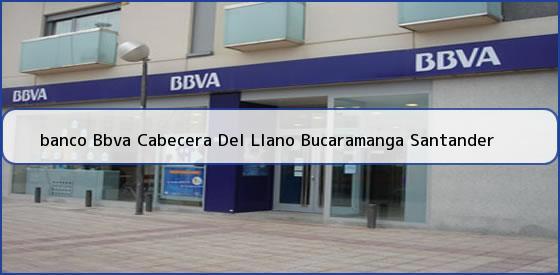 <b>banco Bbva Cabecera Del Llano Bucaramanga Santander</b>