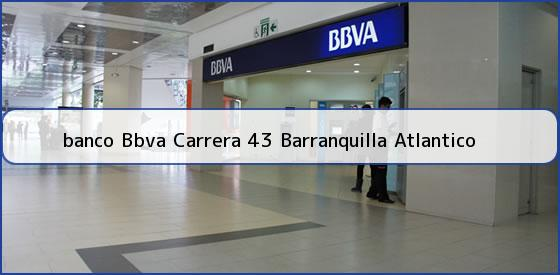 <b>banco Bbva Carrera 43 Barranquilla Atlantico</b>