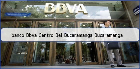 <b>banco Bbva Centro Bei Bucaramanga Bucaramanga</b>