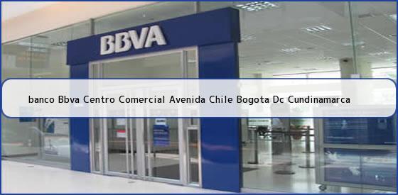 <b>banco Bbva Centro Comercial Avenida Chile Bogota Dc Cundinamarca</b>