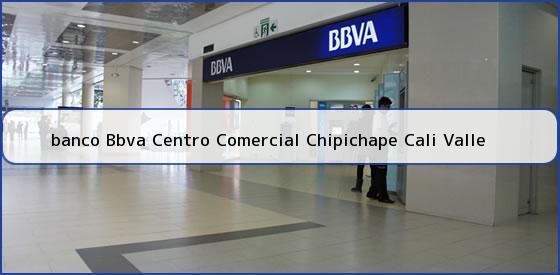 <b>banco Bbva Centro Comercial Chipichape Cali Valle</b>