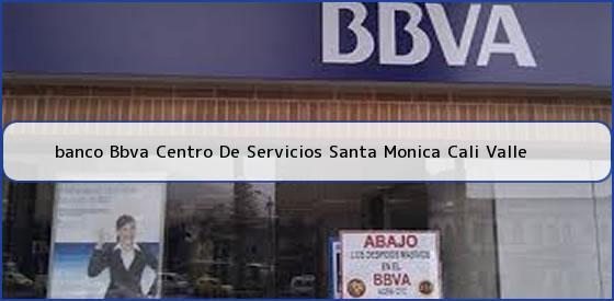<b>banco Bbva Centro De Servicios Santa Monica Cali Valle</b>