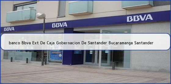 <b>banco Bbva Ext De Caja Gobernacion De Santander Bucaramanga Santander</b>