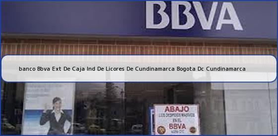 <b>banco Bbva Ext De Caja Ind De Licores De Cundinamarca Bogota Dc Cundinamarca</b>