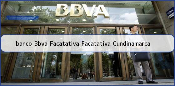 <b>banco Bbva Facatativa Facatativa Cundinamarca</b>