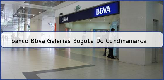 <b>banco Bbva Galerias Bogota Dc Cundinamarca</b>
