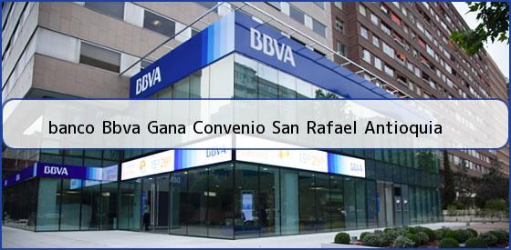 <b>banco Bbva Gana Convenio San Rafael Antioquia</b>