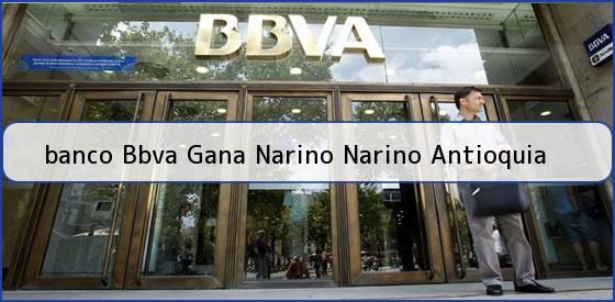 <b>banco Bbva Gana Narino Narino Antioquia</b>