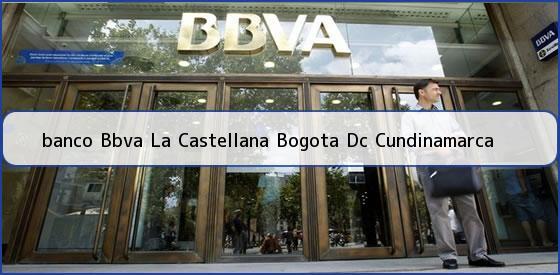 <b>banco Bbva La Castellana Bogota Dc Cundinamarca</b>