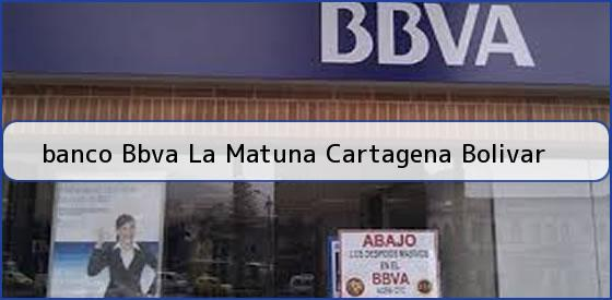 <b>banco Bbva La Matuna Cartagena Bolivar</b>